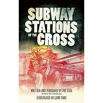 Subway Stations of the Cross by Ins Choi - Guno Park - 9781770899087