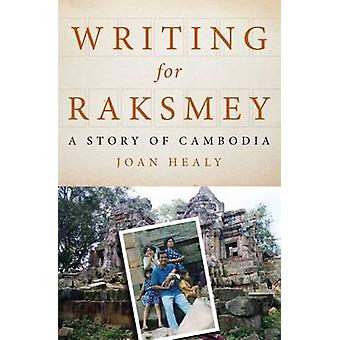Writing for Raksmey - A Story of Cambodia by Joan Healy - 978192537712