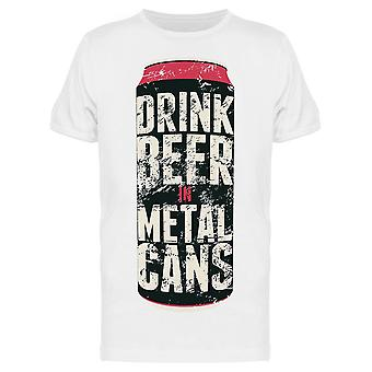 Drink Beer In Metal Cans Quote Tee Men's -Image by Shutterstock