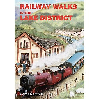 Railway Walks in the Lake District (Paperback) by Naldrett Peter