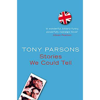 Stories We Could Tell by Tony Parsons - 9780007151264 Book