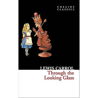 Through the Looking Glass by Lewis Carroll - 9780007350933 Book
