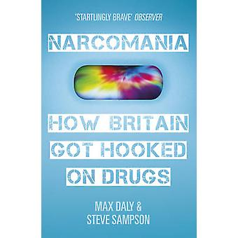 Narcomania - How Britain Got Hooked on Drugs by Max Daly - Steve Samps