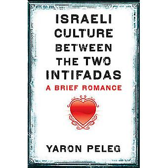 Israeli Culture Between the Two Intifadas - A Brief Romance by Yaron P