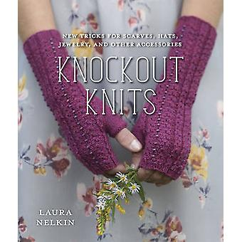 Knockout Knits - New Tricks for Scarves - Hats - Jewelry - and Other A