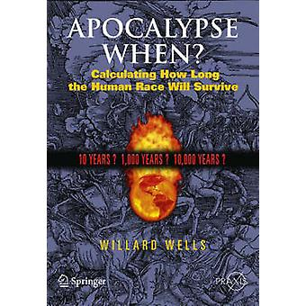 Apocalypse When? - Calculating How Long the Human Race Will Survive by