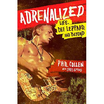 Adrenalized - Life - Def Leppard and Beyond by Philip Collen - Chris E