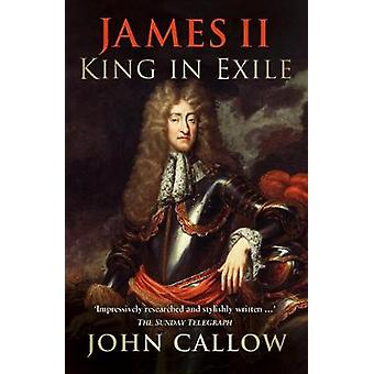 James II - King in Exile by John Callow - 9780750964937 Book