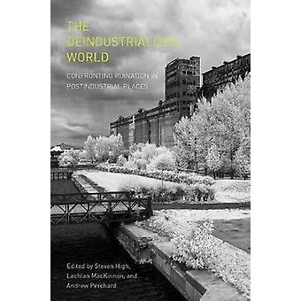 The Deindustrialized World - Confronting Ruination in Postindustrial P