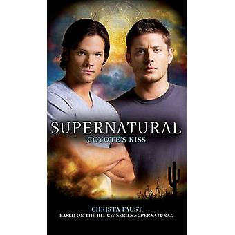 Supernatural - Coyote's Kiss by Christa Faust - 9780857681003 Book