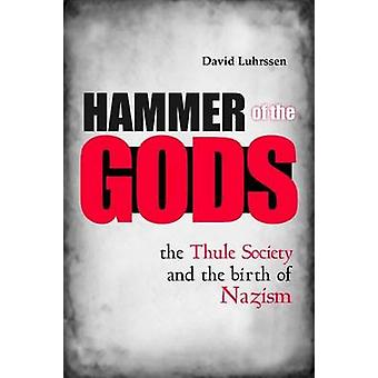 Hammer of the Gods - The Thule Society and the Birth of Nazism by Davi