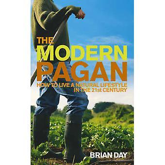El pagano moderno - cómo vivir un estilo de vida Natural en el siglo XXI
