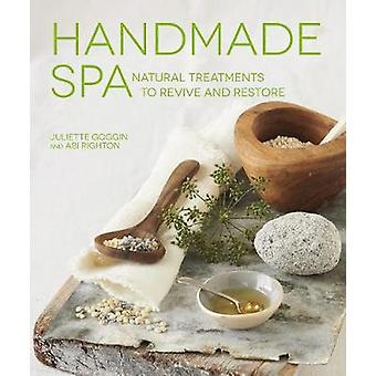 Handmade Spa - Natural Treatments to Revive and Restore by Juliette Go