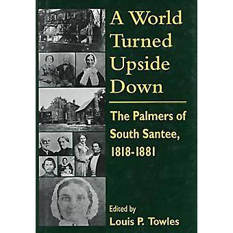 A World Turned Upside Down - Palmers of South Santee - 1818-81 by Loui