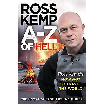 A-Z of Hell - Ross Kemp's How Not to Travel the World by Ross Kemp - 9