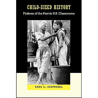 Child-Sized History: Fictions of the Past in U.S. Classrooms