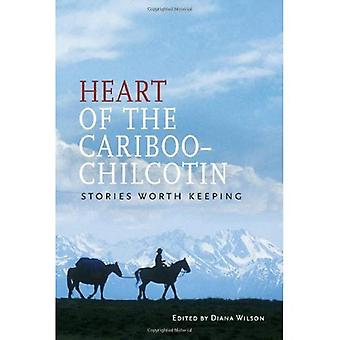 Heart of the Cariboo-Chilcotin : Stories Worth Keeping