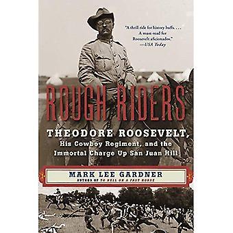 Rough Riders: Theodore Roosevelt, son régiment de Cowboy et la Charge immortelle jusqu'à la colline de San Juan