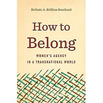 How to Belong: Women's Agency in a Transnational World (Rhetoric and Democratic Deliberation)