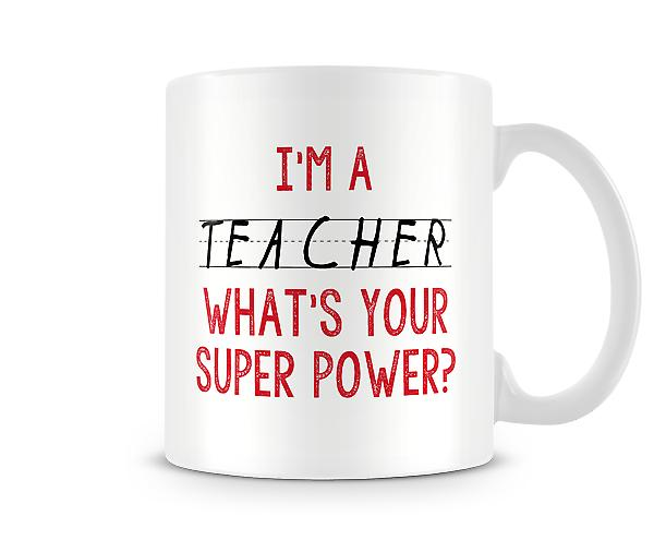 I'm A Teacher Whats Your Super Power Mug
