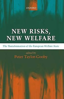 nouveau Risks nouveau Welfare The Transformation of the European Welfare State by TaylorGooby & Peter