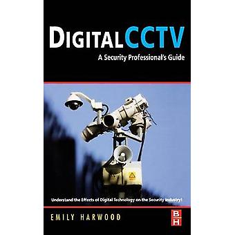 Digital CCTV A Security Professionals Guide by Harwood & Emily