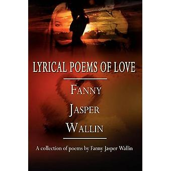LYRICAL POEMS OF LOVE  A collection of poems by Fanny Jasper Wallin by Wallin & Fanny Jasper