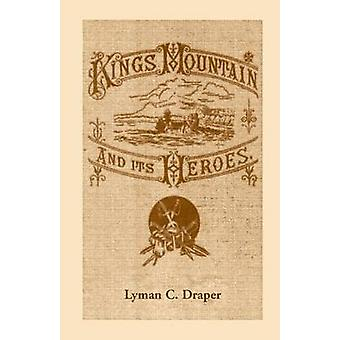 Kings Mountain and Its Heroes History of the Battle of Kings Mountain October 7 1780 by Draper & Lyman