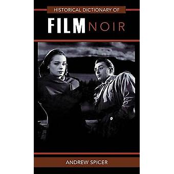 Historical Dictionary of Film Noir by Spicer & Andrew