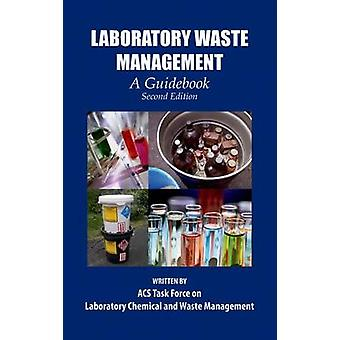 Laboratory Waste Management A Guidebook 2E by ACS Task Force