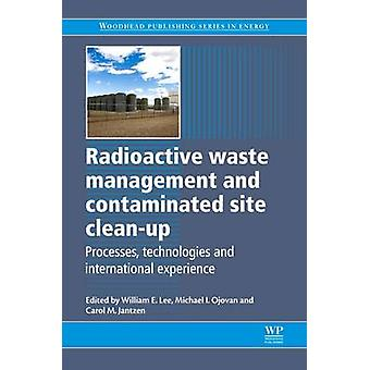 Radioactive Waste Management and Contaminated Site CleanUp Processes Technologies and International Experience by Lee & Bill