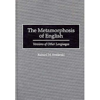 The Metamorphosis of English Versions of Other Languages by Swiderski & Richard M.