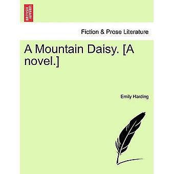 A Mountain Daisy. A novel. by Harding & Emily