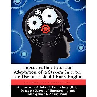 Investigation Into the Adaptation of a Stream Injector for Use on a Liquid Rock Engine by McFarland & Charles B.