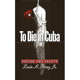 To Die in Cuba by Perez & Louis A.