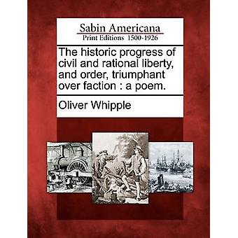 The historic progress of civil and rational liberty and order triumphant over faction  a poem. by Whipple & Oliver