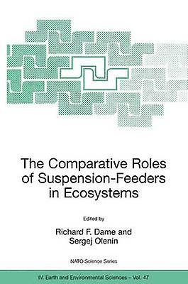 The Comparative Roles of SuspensionFeeders in Ecosystems  Proceedings of the NATO Advanced Research Workshop on The Comparative Roles of SuspensionFeeders in Ecosystems Nida Lithuania 49 Octobe by Dame & Richard F.