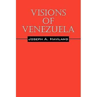 Visions of Venezuela by Haviland & Joseph A.