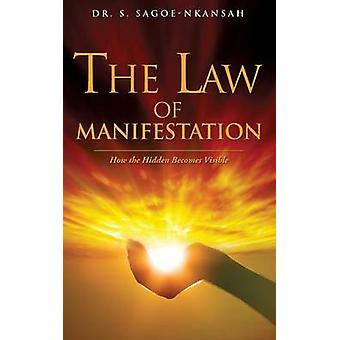 THE LAW OF MANIFESTATION by SAGOENKANSAH & DR. S.