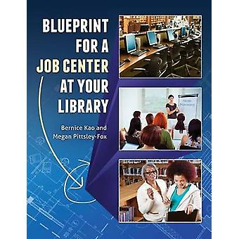 Blueprint for a Job Center at Your Library by Kao & Bernice