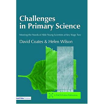 Challenges in Primary Science Meeting the Needs of Able Young Scientists at Key Stage Two by Wilson & Helen