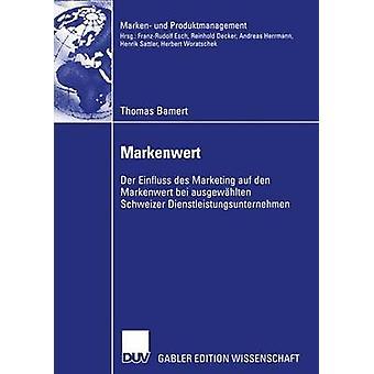 Markenwert  Der Einfluss des Marketing auf den Markenwert bei ausgewhlten Schweizer Dienstleistungsunternehmen by Bamert & Thomas