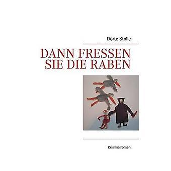 Dann Fressen Sie Die Raben by Stolle & Drte