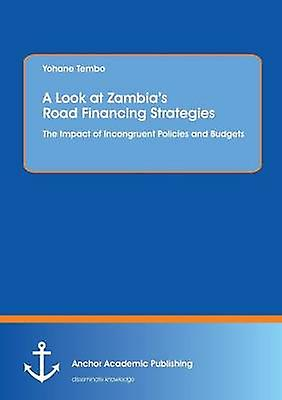 A Look at Zambias Road Financing Strategies The Impact of Incongruent Policies and Budgets by Tembo & Yohane