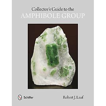 Collectors' Guide to the Amphibole Group by Robert J. Lauf - 97807643