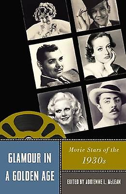 Glamour in a oren Age - Movie Stars of the 1930s by Adrienne L. McLe