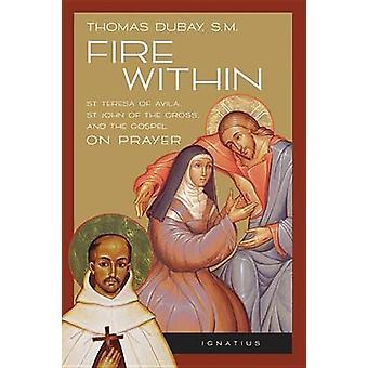 Fire within - Teresa of Avila - John of the Cross and the Gospel - On