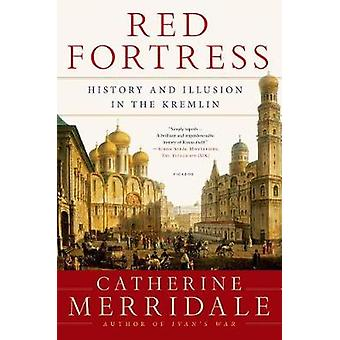 Red Fortress - History and Illusion in the Kremlin by Catherine Merrid