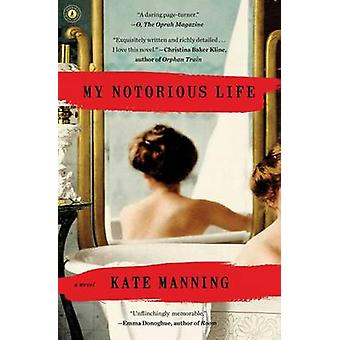 My Notorious Life by Kate Manning - 9781451698077 Book