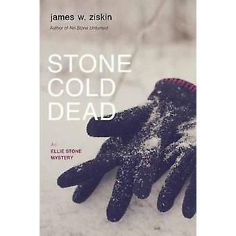 Stone Cold Dead - An Ellie Stone Mystery by James W. Ziskin - 97816338